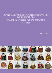 Cover of Helping Family and Sexual Violence Survivors in Papua New Guinea: Evaluation of Femili PNG, Lae Operations 2014-2020